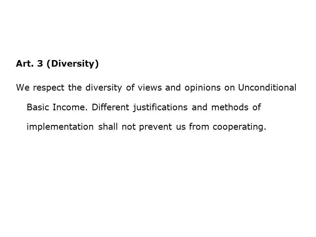 Art. 3 (Diversity) We respect the diversity of views and opinions on Unconditional Basic Income.