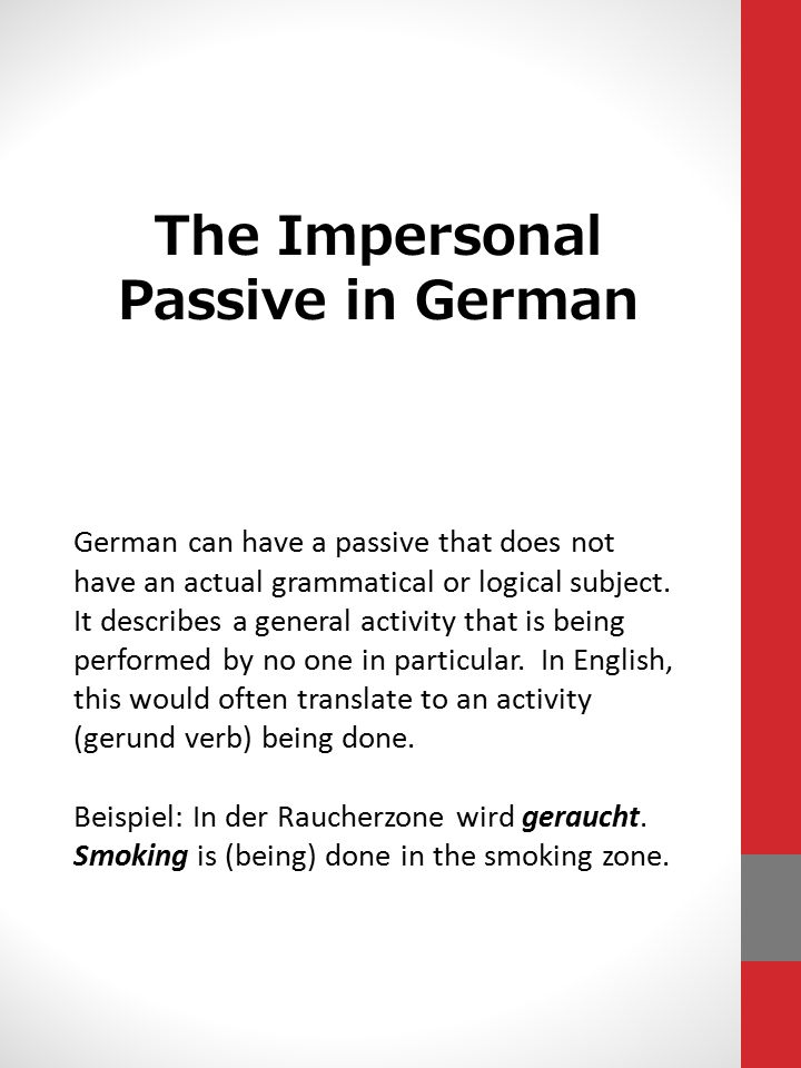 The Impersonal Passive in German German can have a passive that does not have an actual grammatical or logical subject.