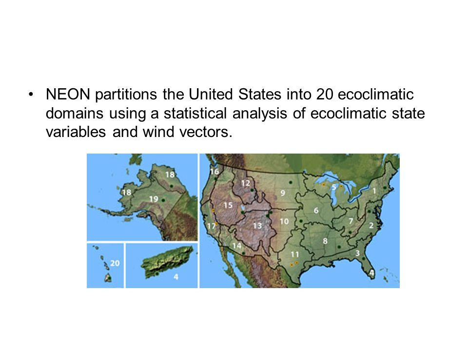 NEON partitions the United States into 20 ecoclimatic domains using a statistical analysis of ecoclimatic state variables and wind vectors.