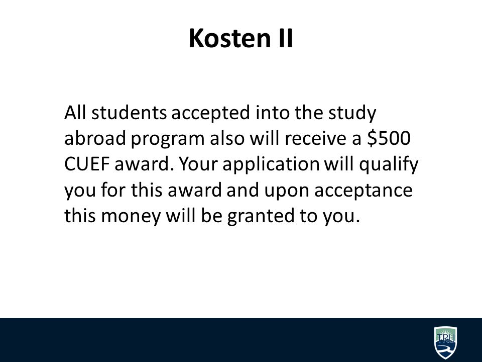 Kosten II All students accepted into the study abroad program also will receive a $500 CUEF award.