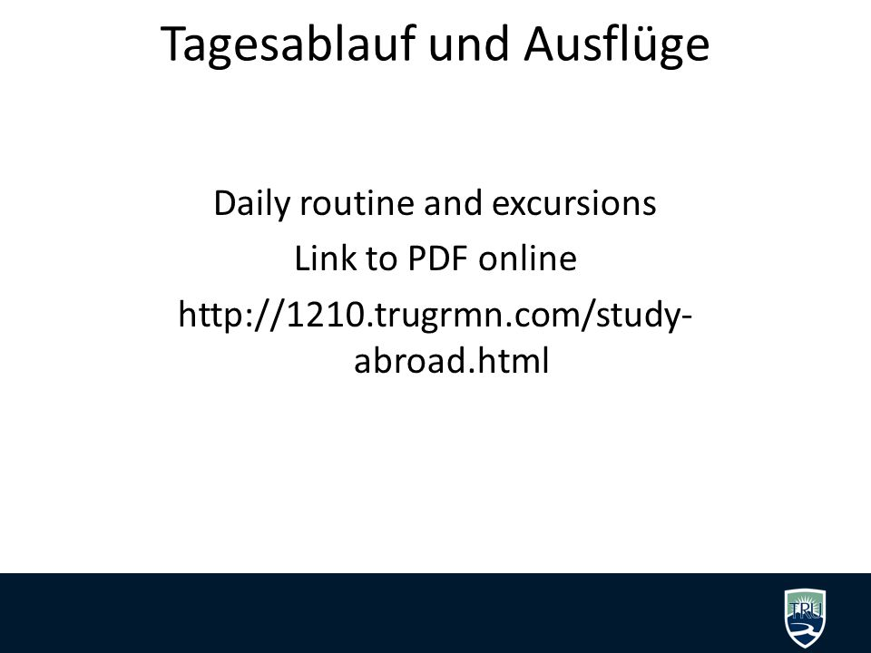 Tagesablauf und Ausflüge Daily routine and excursions Link to PDF online http://1210.trugrmn.com/study- abroad.html