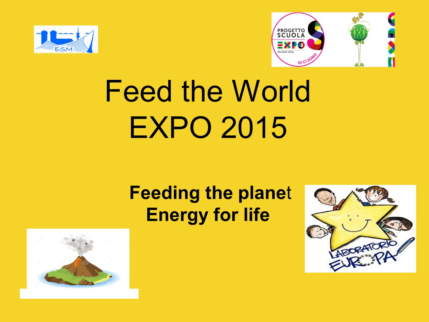 Feed the World EXPO 2015 Feeding the planet Energy for life