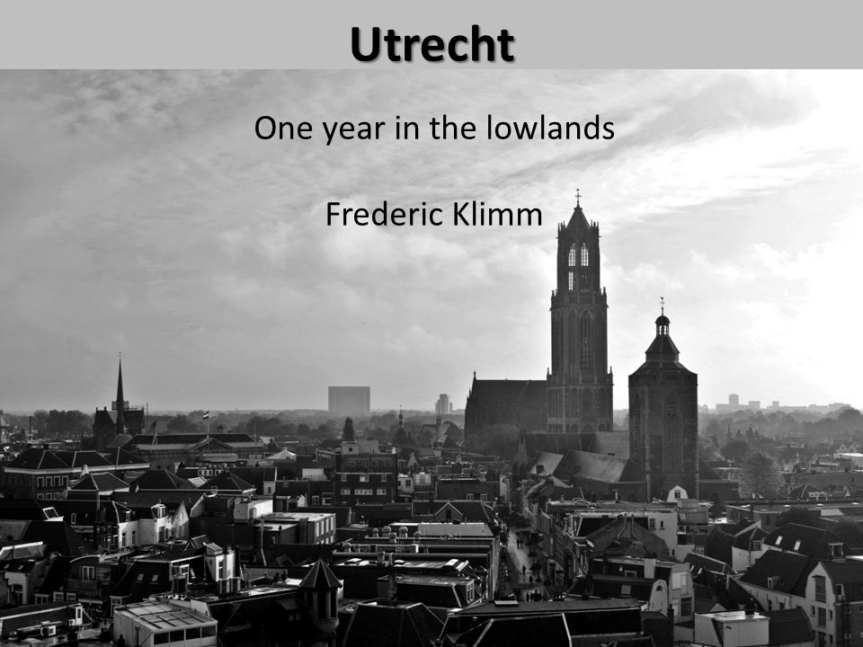 Utrecht One year in the lowlands Frederic Klimm