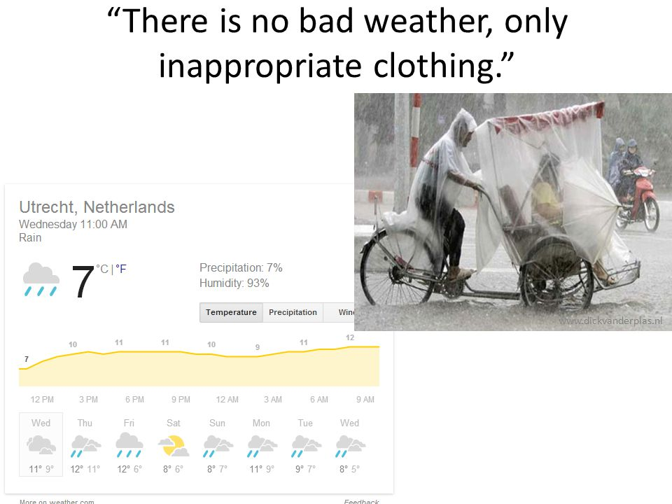 There is no bad weather, only inappropriate clothing. www.dickvanderplas.nl