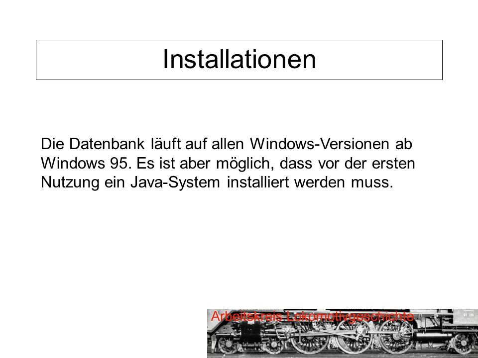 Installationen Die Datenbank läuft auf allen Windows-Versionen ab Windows 95.
