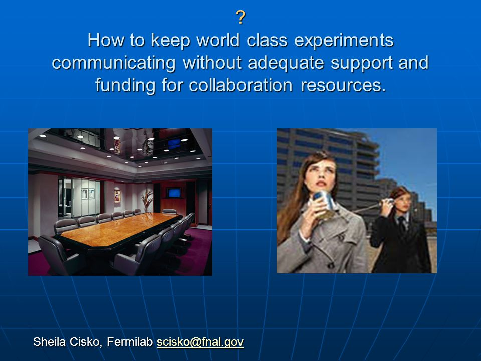 How to keep world class experiments communicating without adequate support and funding for collaboration resources.