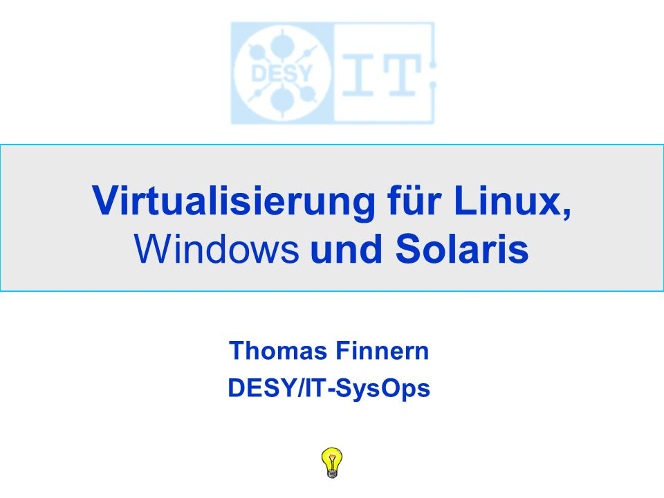 Virtualisierung für Linux, Windows und Solaris Thomas Finnern DESY/IT-SysOps