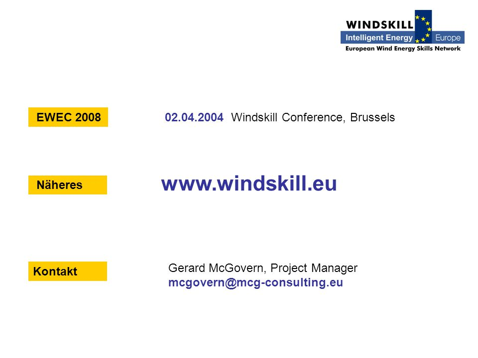 EWEC 200802.04.2004 Windskill Conference, Brussels Kontakt Gerard McGovern, Project Manager mcgovern@mcg-consulting.eu Näheres www.windskill.eu
