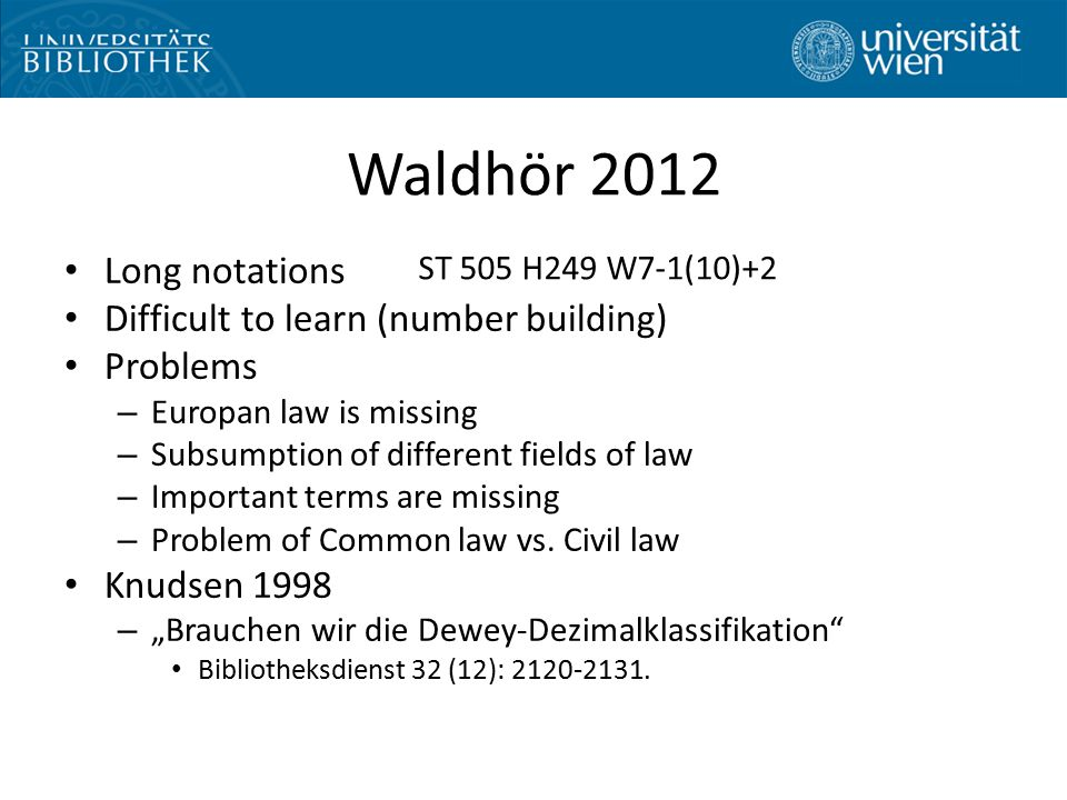 Waldhör 2012 Long notations Difficult to learn (number building) Problems – Europan law is missing – Subsumption of different fields of law – Important terms are missing – Problem of Common law vs.