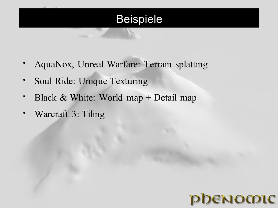 Beispiele AquaNox, Unreal Warfare: Terrain splatting Soul Ride: Unique Texturing Black & White: World map + Detail map Warcraft 3: Tiling