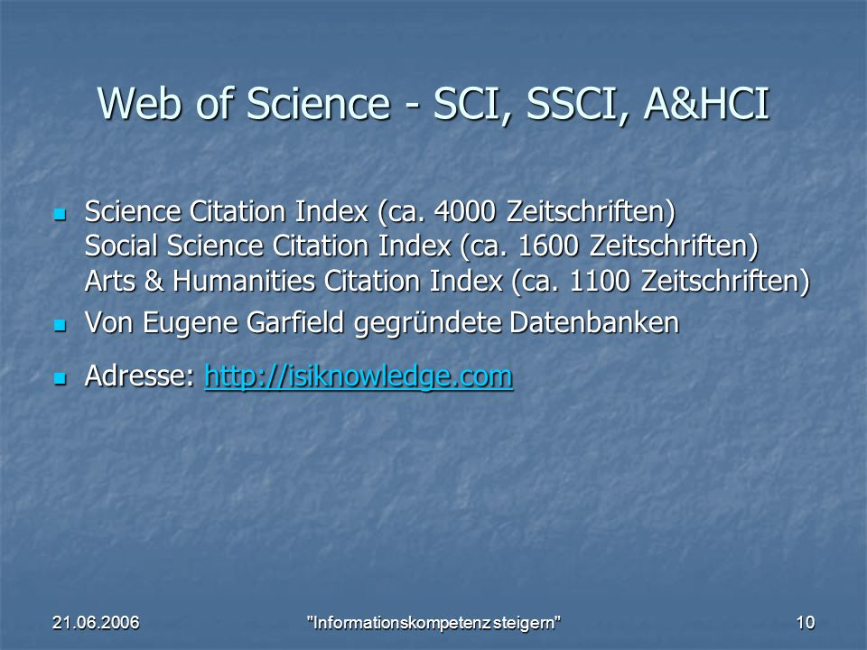 21.06.2006 Informationskompetenz steigern 10 Web of Science - SCI, SSCI, A&HCI Science Citation Index (ca.