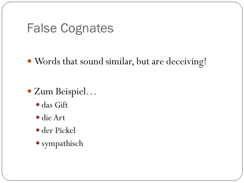 False Cognates Words that sound similar, but are deceiving.