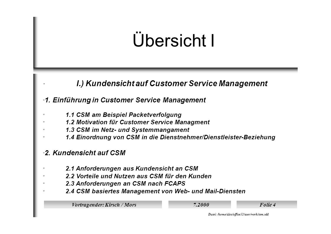 Vortragender: Kirsch / Mors7.2000Folie 4 Datei: /home/alex/office52/user/work/csm.sdd Übersicht I  I.) Kundensicht auf Customer Service Management  1.