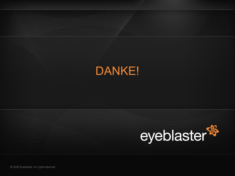 © 2008 Eyeblaster. All rights reserved DANKE!