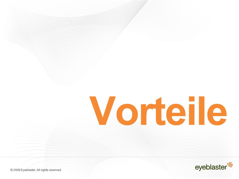© 2008 Eyeblaster. All rights reserved Vorteile