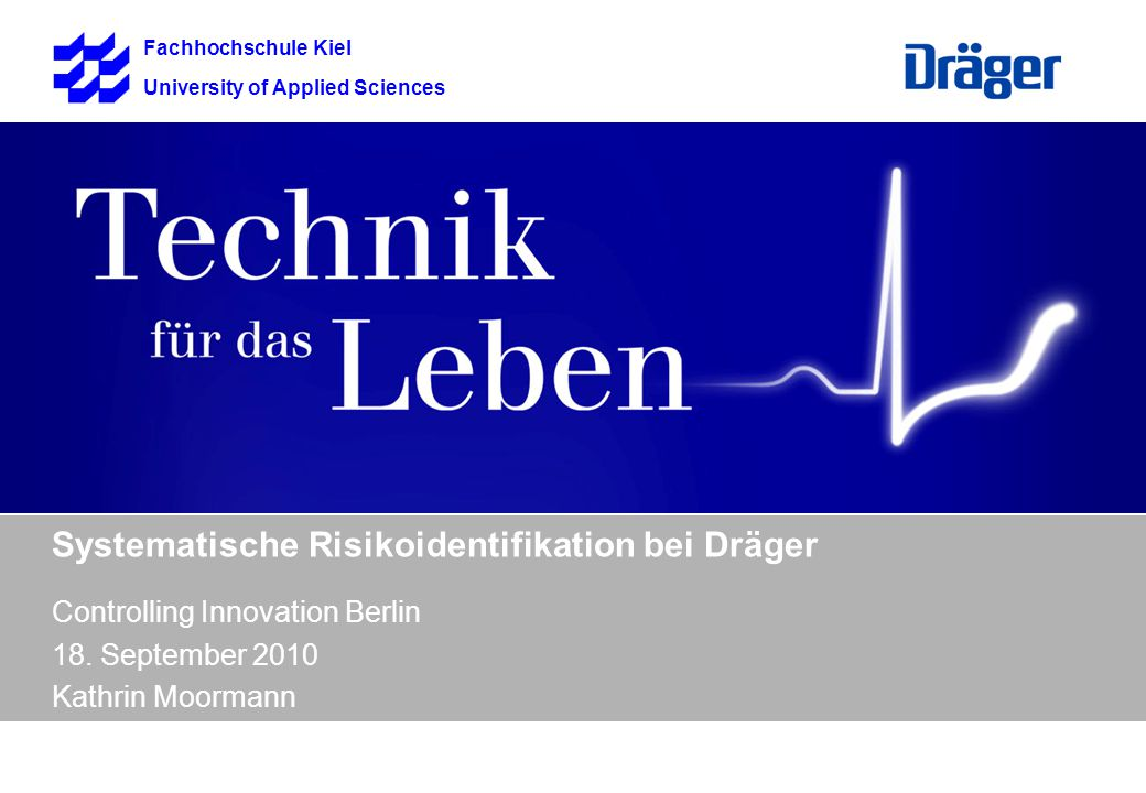 Fachhochschule Kiel University of Applied Sciences Systematische Risikoidentifikation bei Dräger Controlling Innovation Berlin 18.