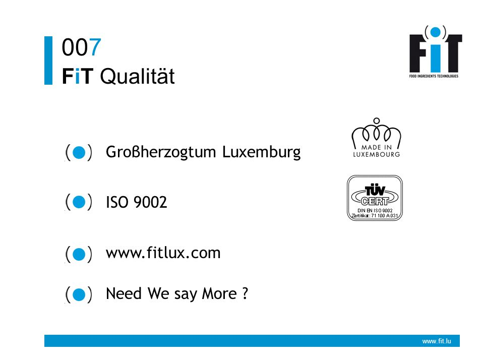 www.fit.lu FiT Qualität 007 Groβherzogtum Luxemburg ISO 9002 www.fitlux.com Need We say More