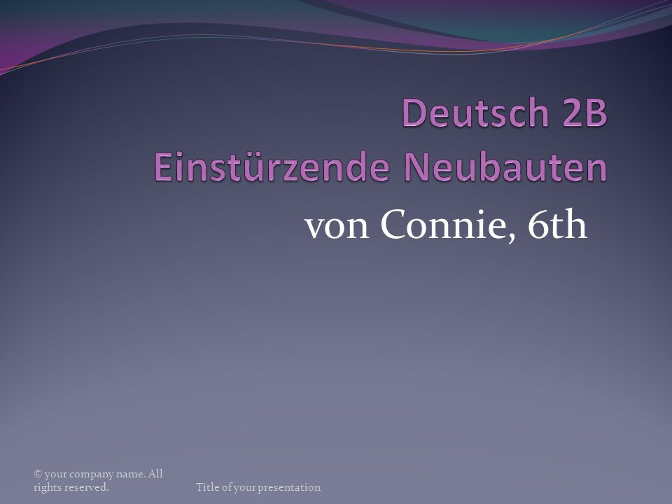 von Connie, 6th © your company name. All rights reserved.Title of your presentation