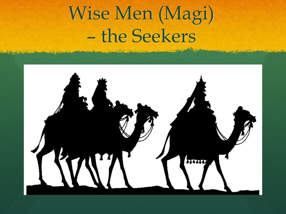 Wise Men (Magi) – the Seekers