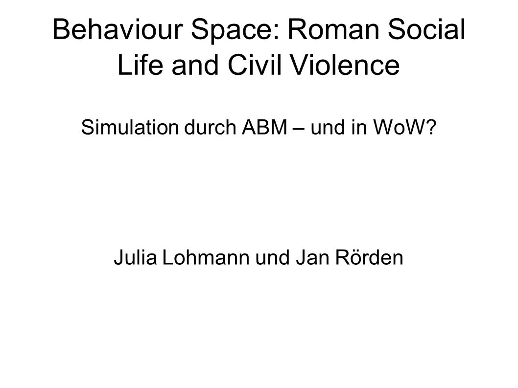 Behaviour Space: Roman Social Life and Civil Violence Simulation durch ABM – und in WoW.