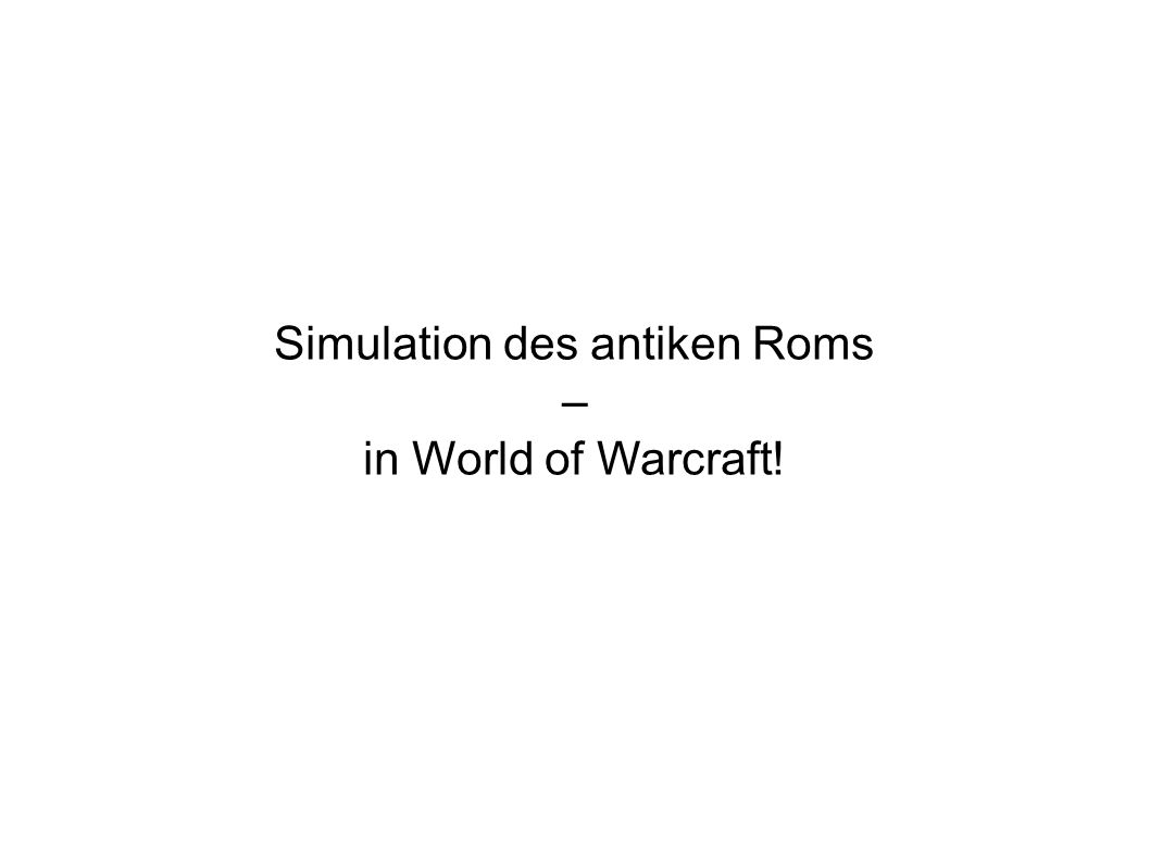 Simulation des antiken Roms – in World of Warcraft!