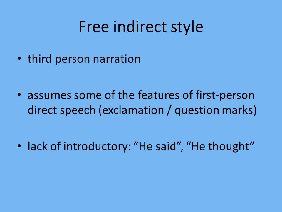 Free indirect style third person narration assumes some of the features of first-person direct speech (exclamation / question marks) lack of introductory: He said , He thought