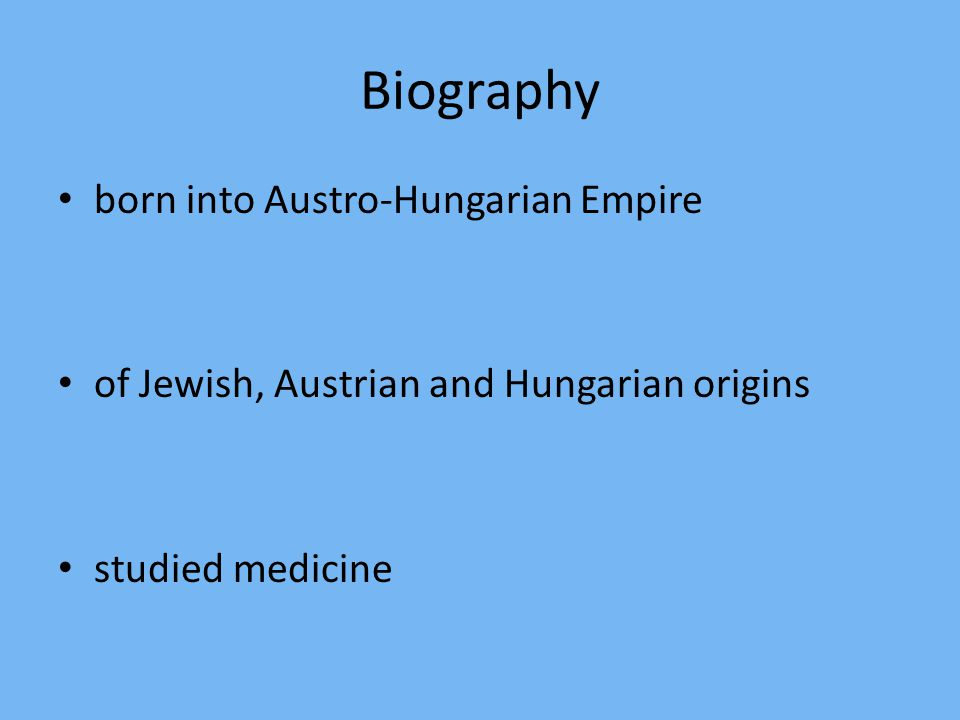Biography born into Austro-Hungarian Empire of Jewish, Austrian and Hungarian origins studied medicine