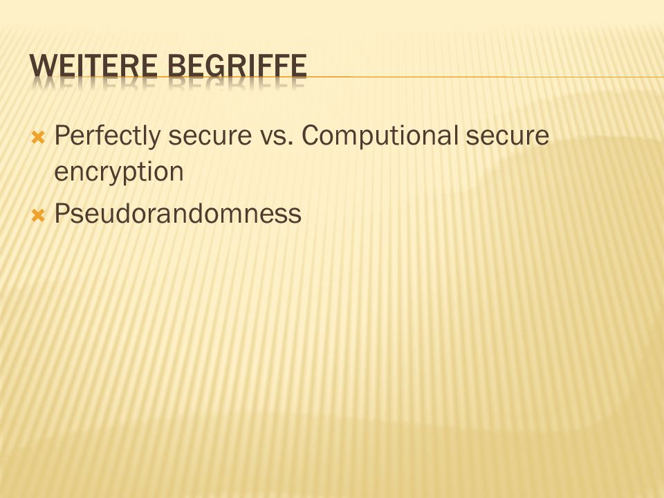  Perfectly secure vs. Computional secure encryption  Pseudorandomness