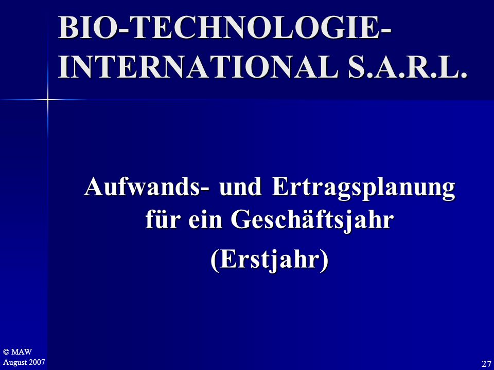 © MAW August 2007 BIO-TECHNOLOGIE- INTERNATIONAL S.A.R.L.