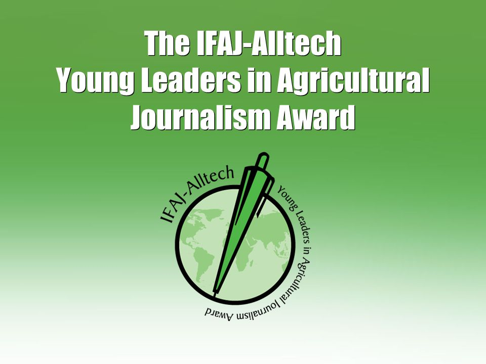 The IFAJ-Alltech Young Leaders in Agricultural Journalism Award