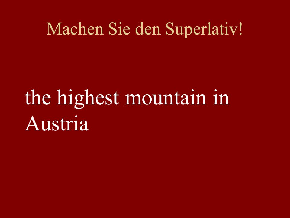 Machen Sie den Superlativ! the highest mountain in Austria