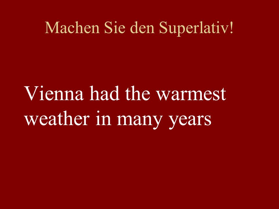 Machen Sie den Superlativ! Vienna had the warmest weather in many years