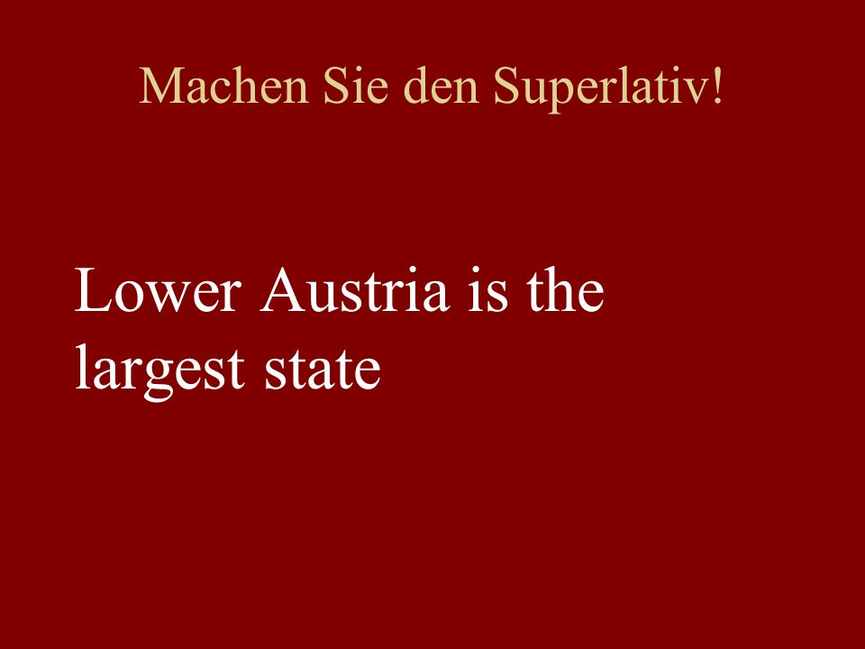 Machen Sie den Superlativ! Lower Austria is the largest state
