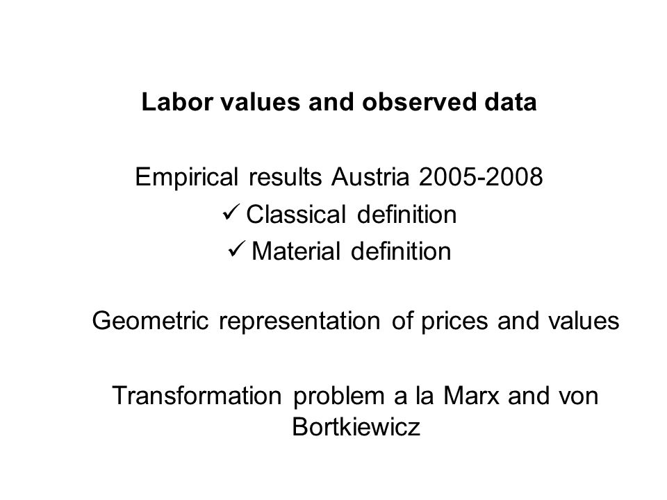 Labor values and observed data Empirical results Austria 2005-2008 Classical definition Material definition Geometric representation of prices and values Transformation problem a la Marx and von Bortkiewicz