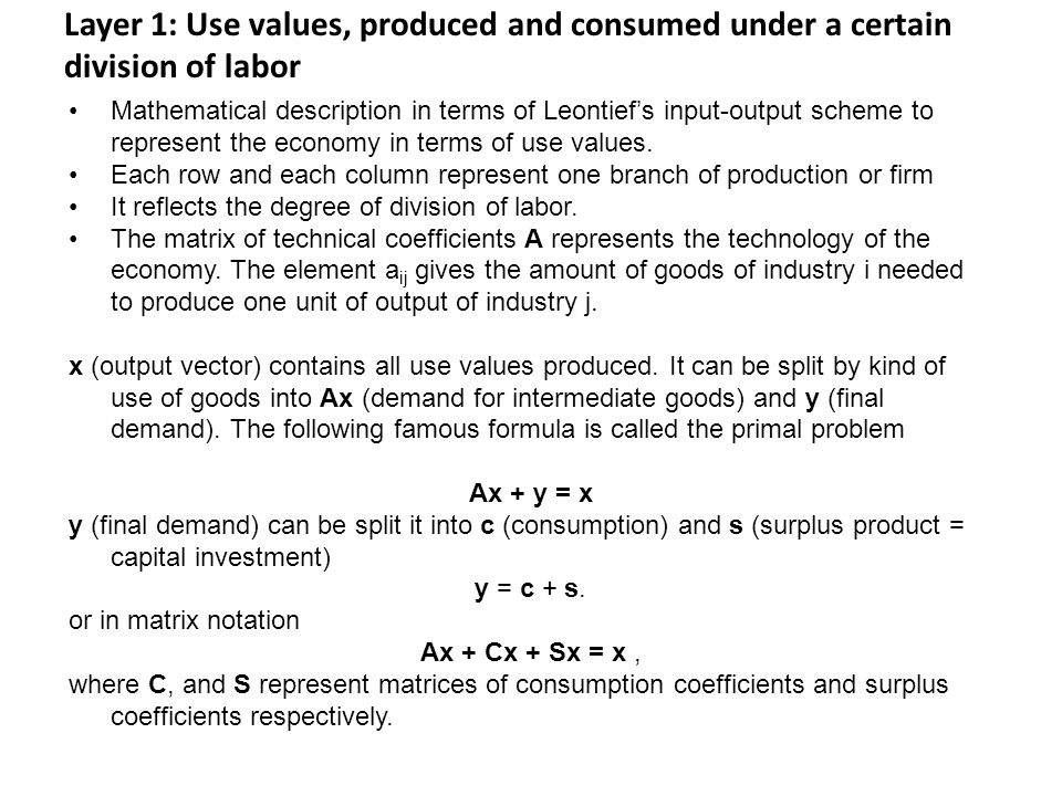 Layer 1: Use values, produced and consumed under a certain division of labor Mathematical description in terms of Leontief's input-output scheme to represent the economy in terms of use values.