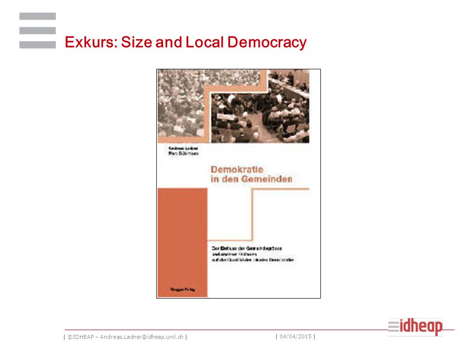 | ©IDHEAP – Andreas.Ladner@idheap.unil.ch | | 04/04/2015 | Exkurs: Size and Local Democracy