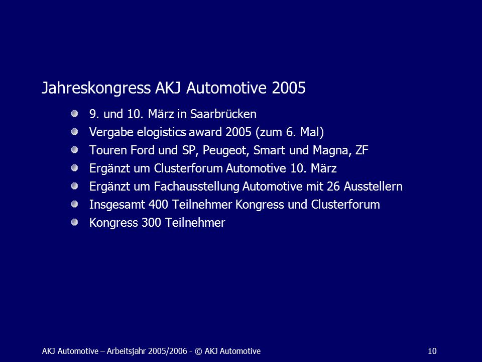 AKJ Automotive – Arbeitsjahr 2005/2006 - © AKJ Automotive10 Jahreskongress AKJ Automotive 2005 9.
