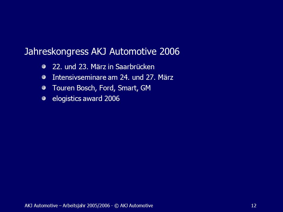 AKJ Automotive – Arbeitsjahr 2005/2006 - © AKJ Automotive12 Jahreskongress AKJ Automotive 2006 22.