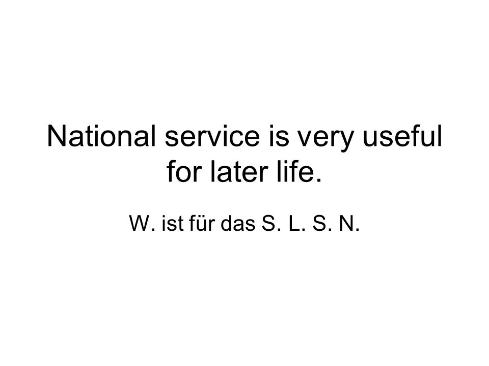 National service is very useful for later life. W. ist für das S. L. S. N.