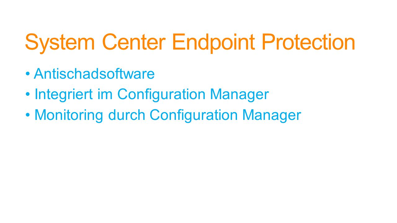 System Center Endpoint Protection Antischadsoftware Integriert im Configuration Manager Monitoring durch Configuration Manager