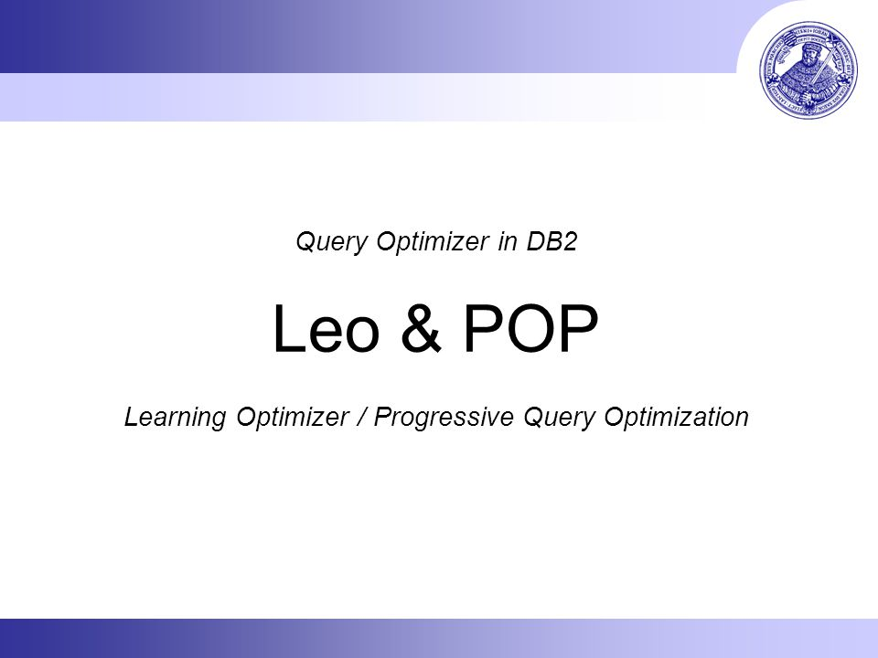 Query Optimizer in DB2 Leo & POP Learning Optimizer / Progressive Query Optimization