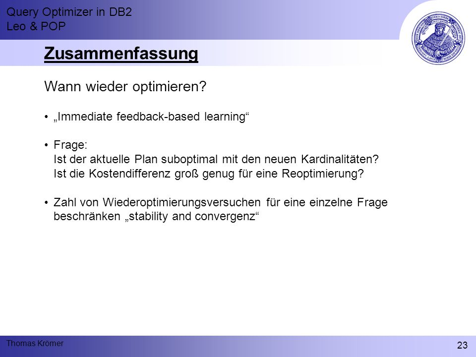Query Optimizer in DB2 Leo & POP Thomas Krömer 23 Zusammenfassung Wann wieder optimieren.