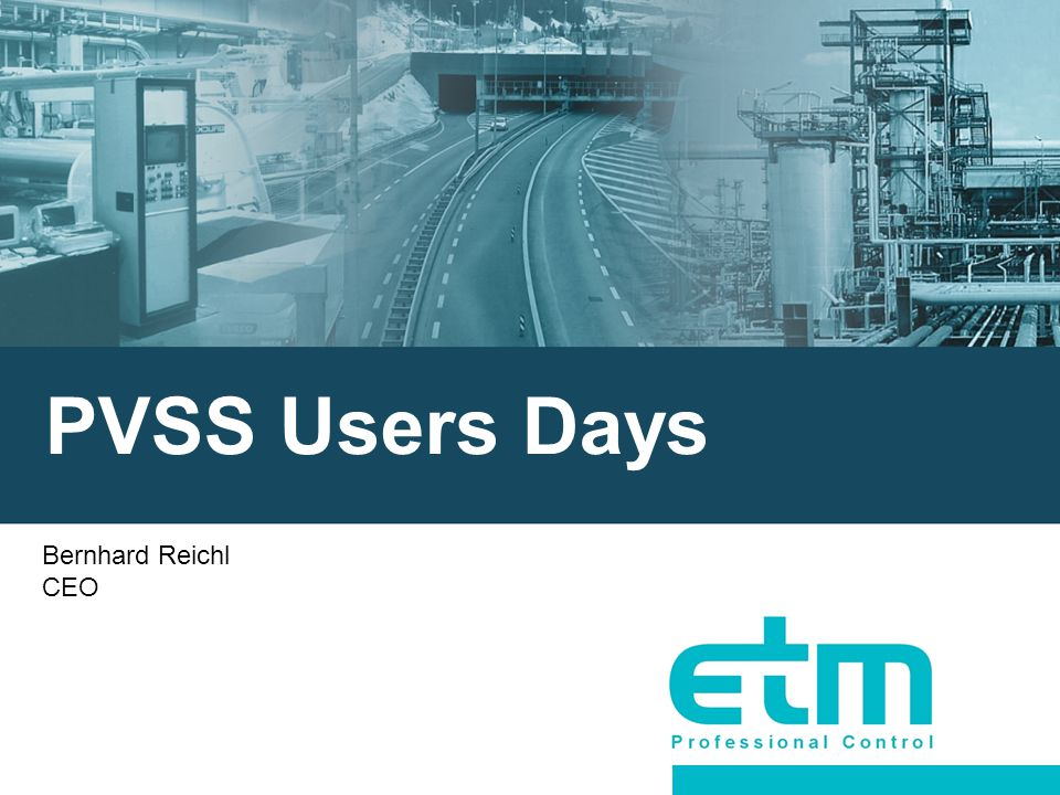PVSS Users Days Bernhard Reichl CEO