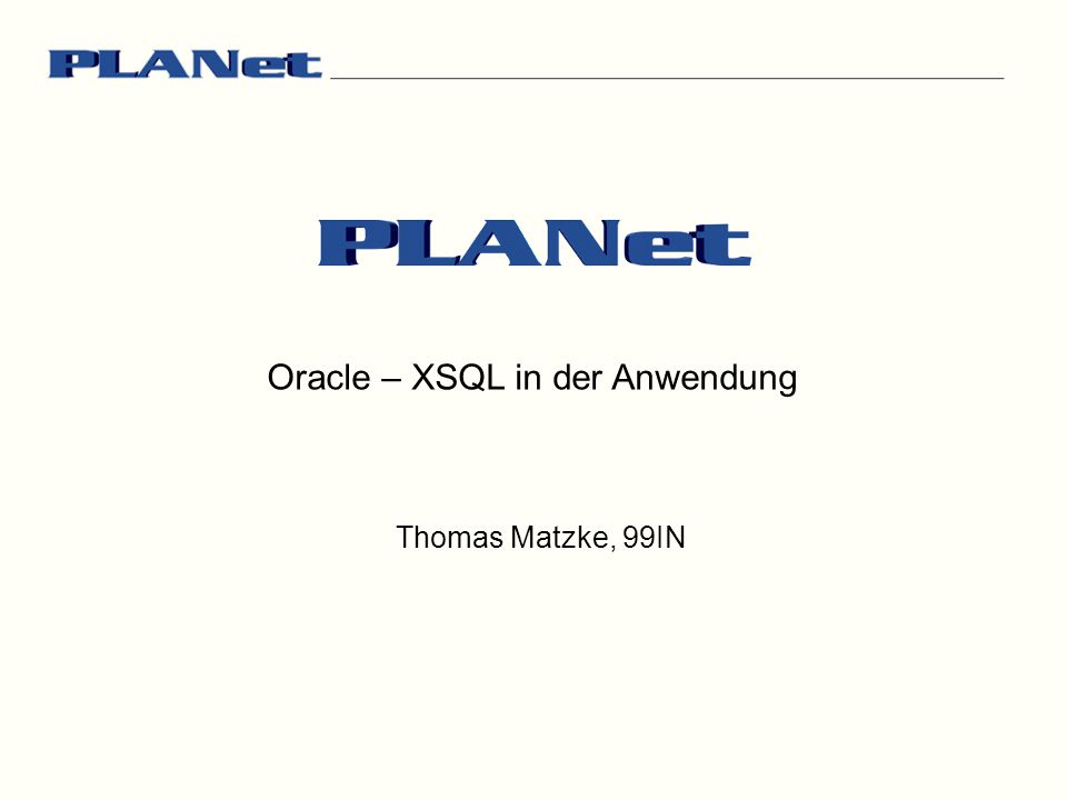 Oracle – XSQL in der Anwendung Thomas Matzke, 99IN