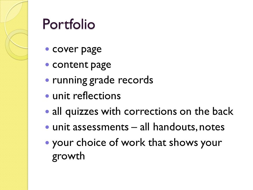 Portfolio cover page content page running grade records unit reflections all quizzes with corrections on the back unit assessments – all handouts, notes your choice of work that shows your growth
