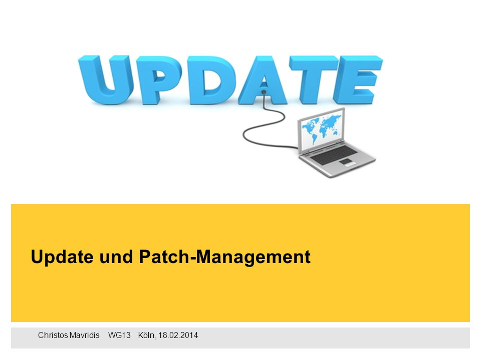Christos Mavridis ‌ WG13 ‌‌‌ Köln, 18.02.2014 Update und Patch-Management