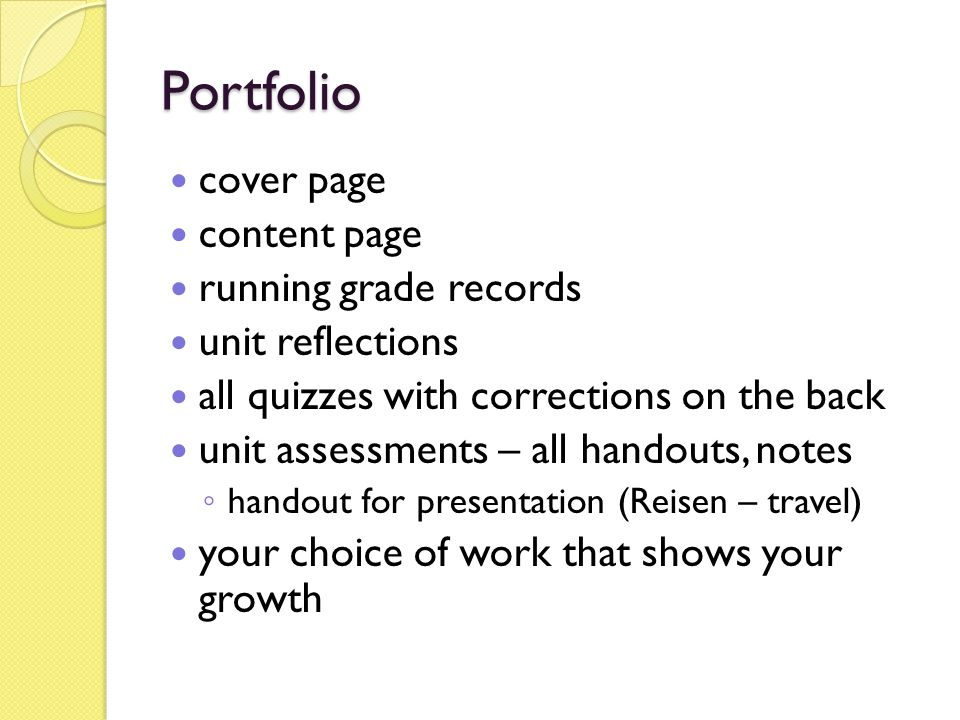 Portfolio cover page content page running grade records unit reflections all quizzes with corrections on the back unit assessments – all handouts, notes ◦ handout for presentation (Reisen – travel) your choice of work that shows your growth