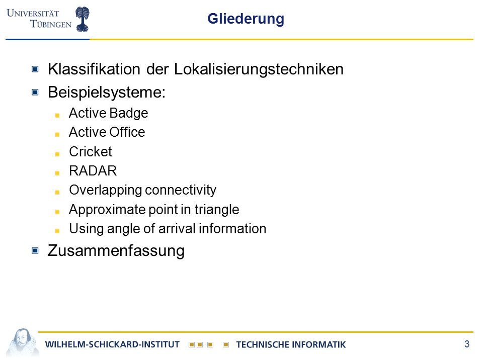 3 Gliederung Klassifikation der Lokalisierungstechniken Beispielsysteme: Active Badge Active Office Cricket RADAR Overlapping connectivity Approximate point in triangle Using angle of arrival information Zusammenfassung