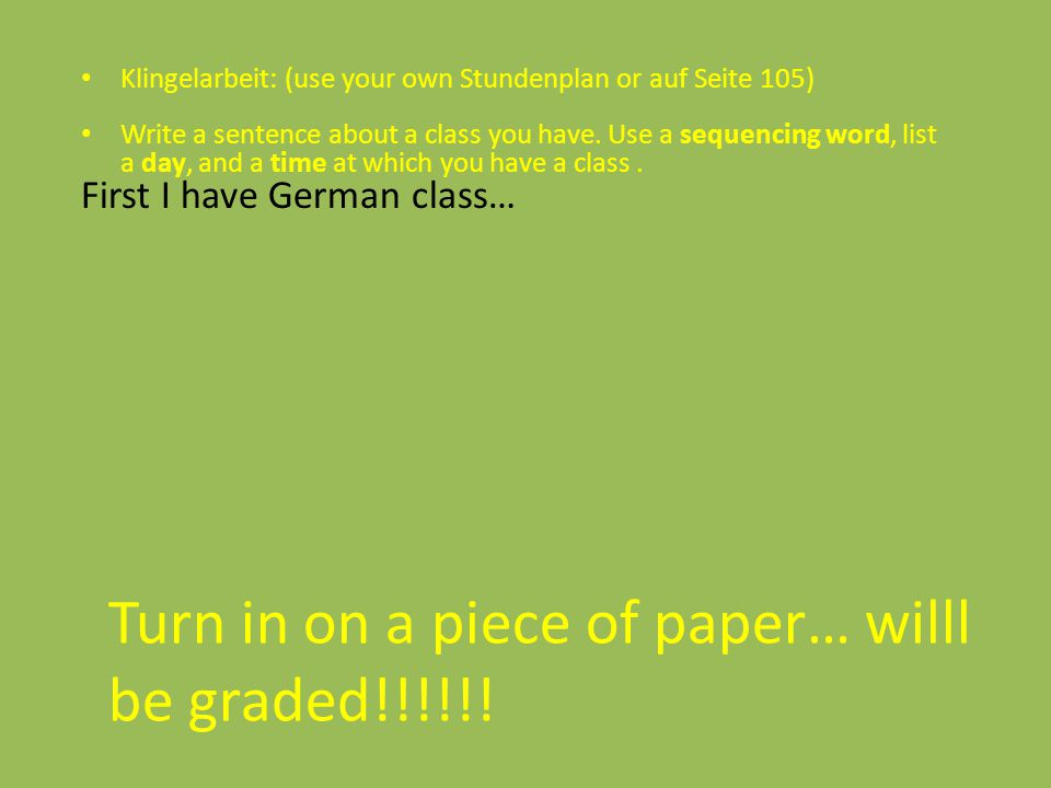 Klingelarbeit: (use your own Stundenplan or auf Seite 105) Write a sentence about a class you have.
