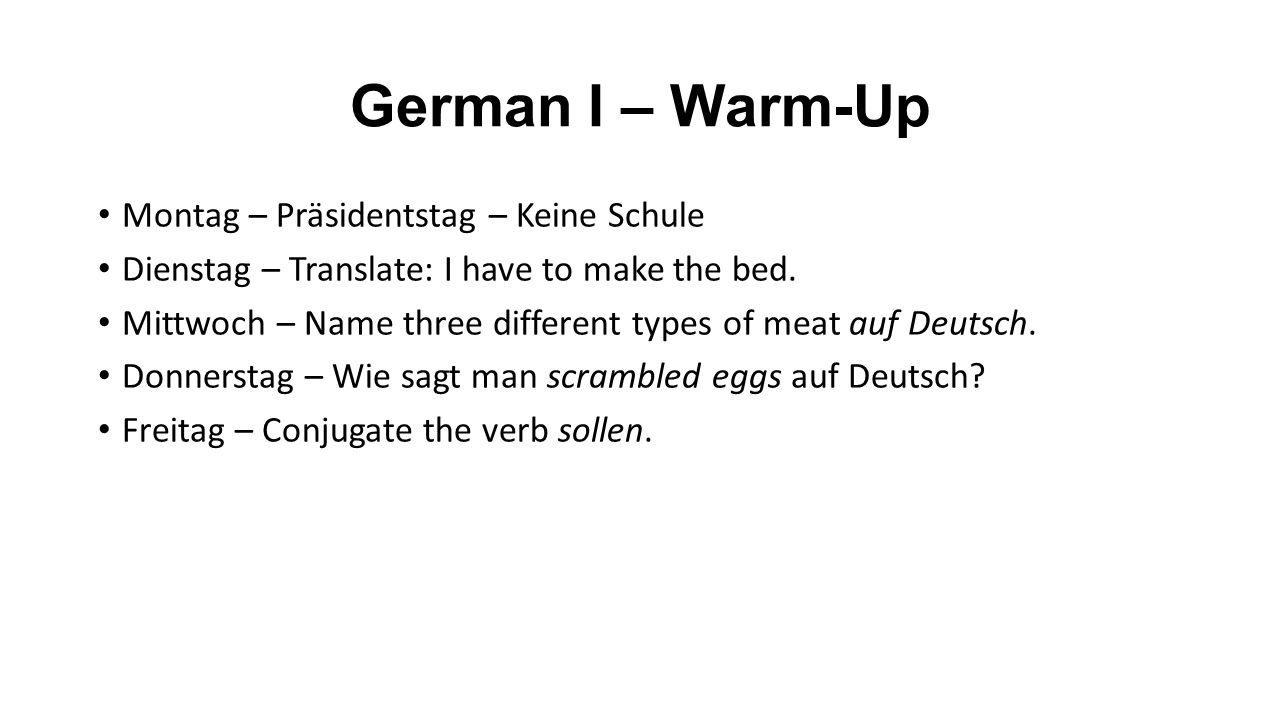 German I – Warm-Up Montag – Präsidentstag – Keine Schule Dienstag – Translate: I have to make the bed.
